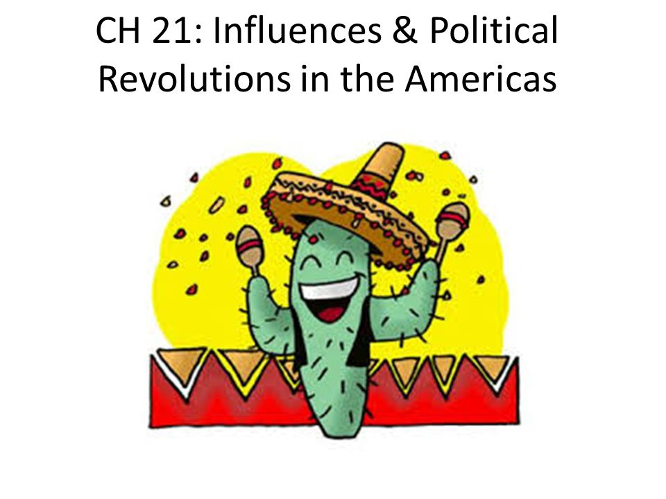 CH 21: Influences & Political Revolutions in the Americas