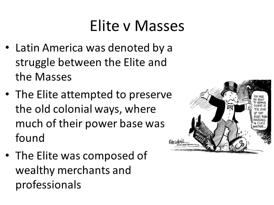 Elite v Masses Latin America was denoted by a struggle between the Elite and the Masses.
