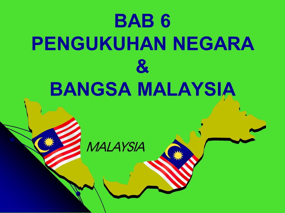 BAB 6 PENGUKUHAN NEGARA & BANGSA MALAYSIA