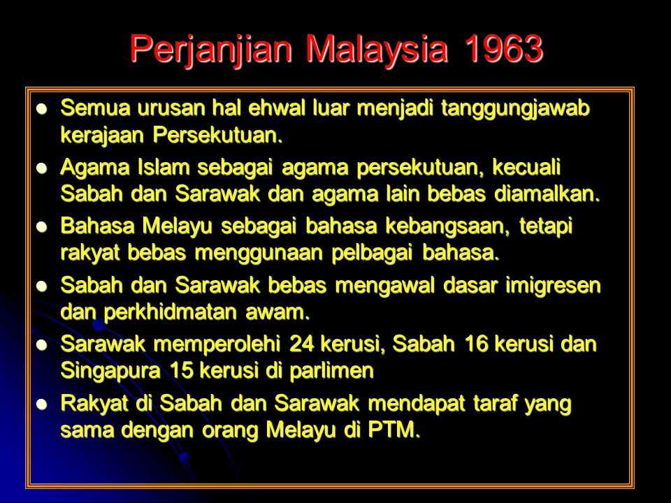 Perjanjian Malaysia 1963 Semua urusan hal ehwal luar menjadi tanggungjawab kerajaan Persekutuan.