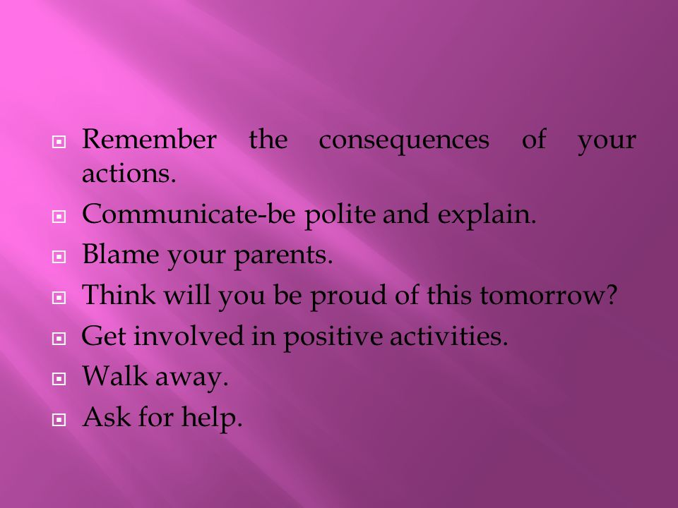 Remember the consequences of your actions.