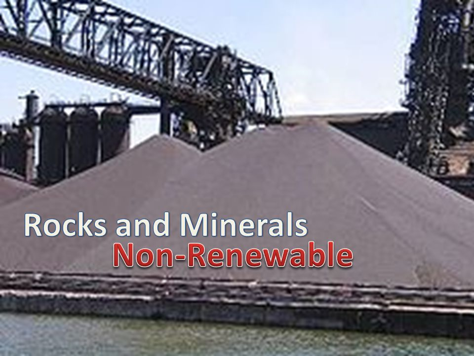 Rocks and Minerals Non-Renewable