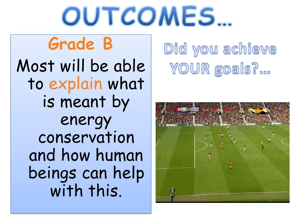 OUTCOMES… Grade B Did you achieve