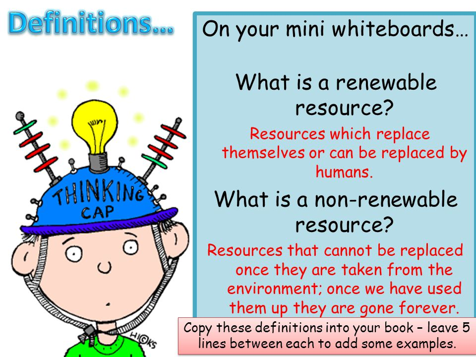 Definitions… On your mini whiteboards… What is a renewable resource