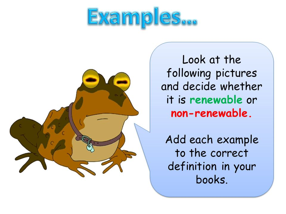 Add each example to the correct definition in your books.