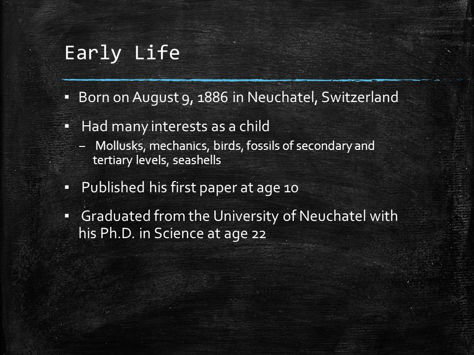 Early Life Born on August 9, 1886 in Neuchatel, Switzerland
