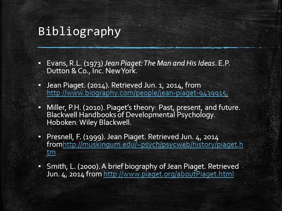 Bibliography Evans, R.L. (1973) Jean Piaget: The Man and His Ideas. E.P. Dutton & Co., Inc. New York.