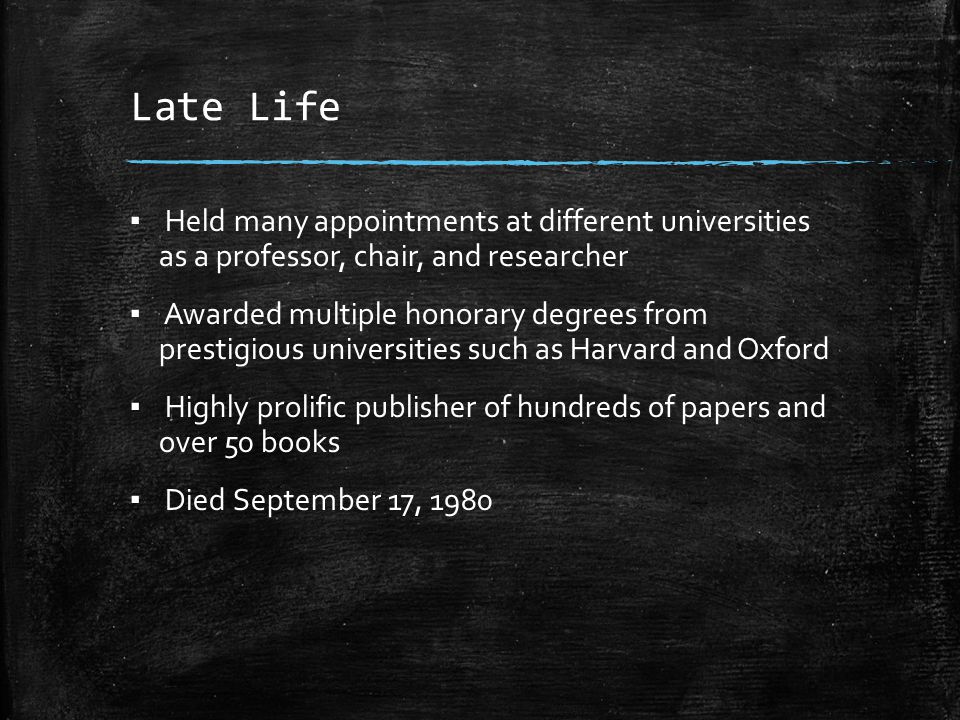 Late Life Held many appointments at different universities as a professor, chair, and researcher.