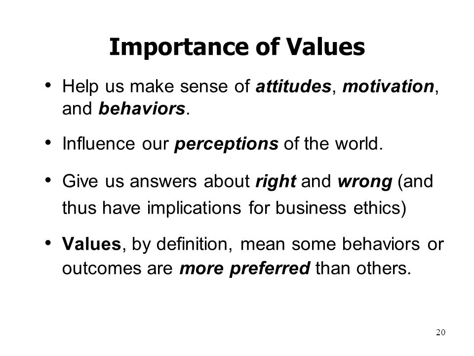 Importance of Values Help us make sense of attitudes, motivation, and behaviors. Influence our perceptions of the world.