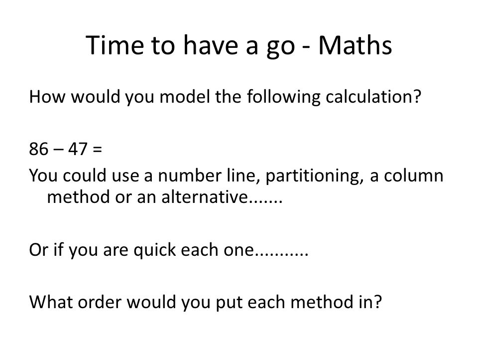 Time to have a go - Maths How would you model the following calculation 86 – 47 =