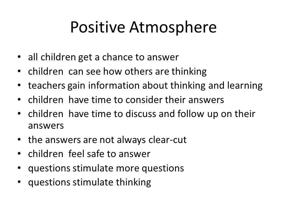 Positive Atmosphere all children get a chance to answer