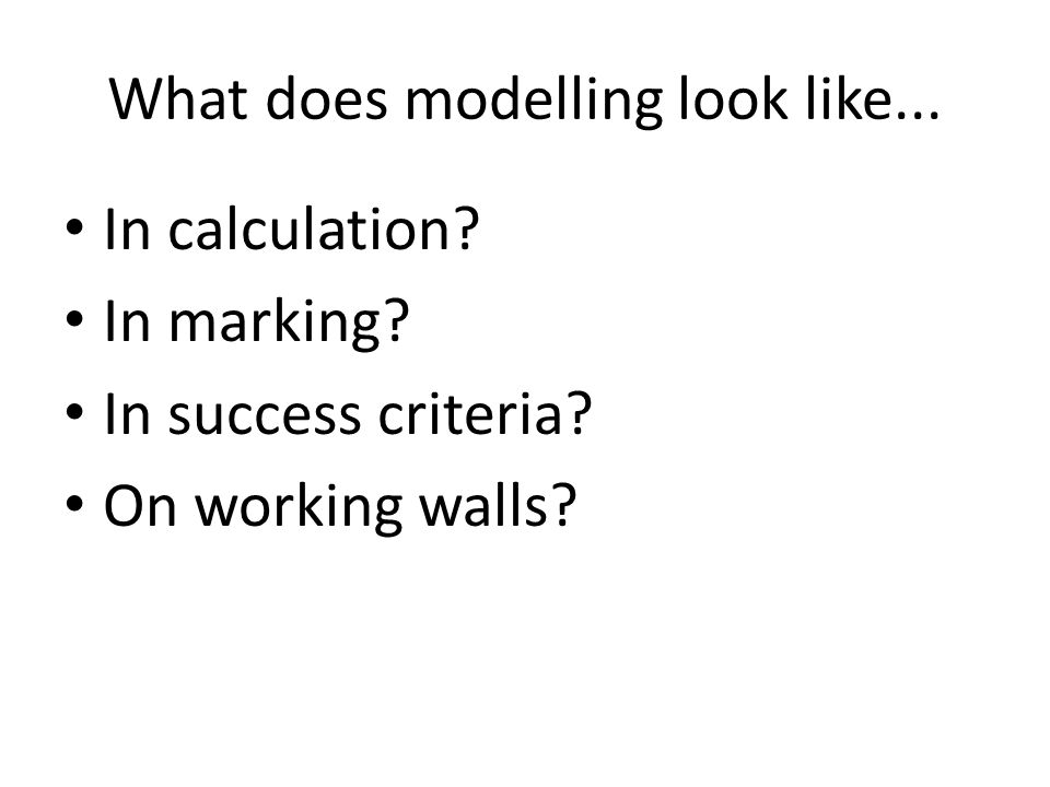What does modelling look like...
