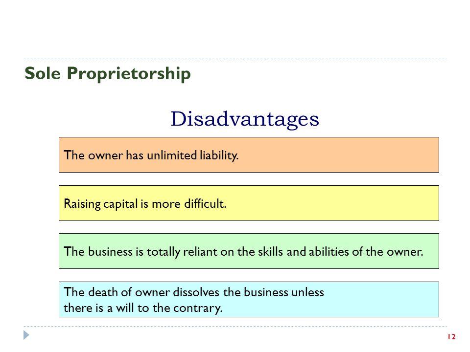 Disadvantages Sole Proprietorship The owner has unlimited liability.