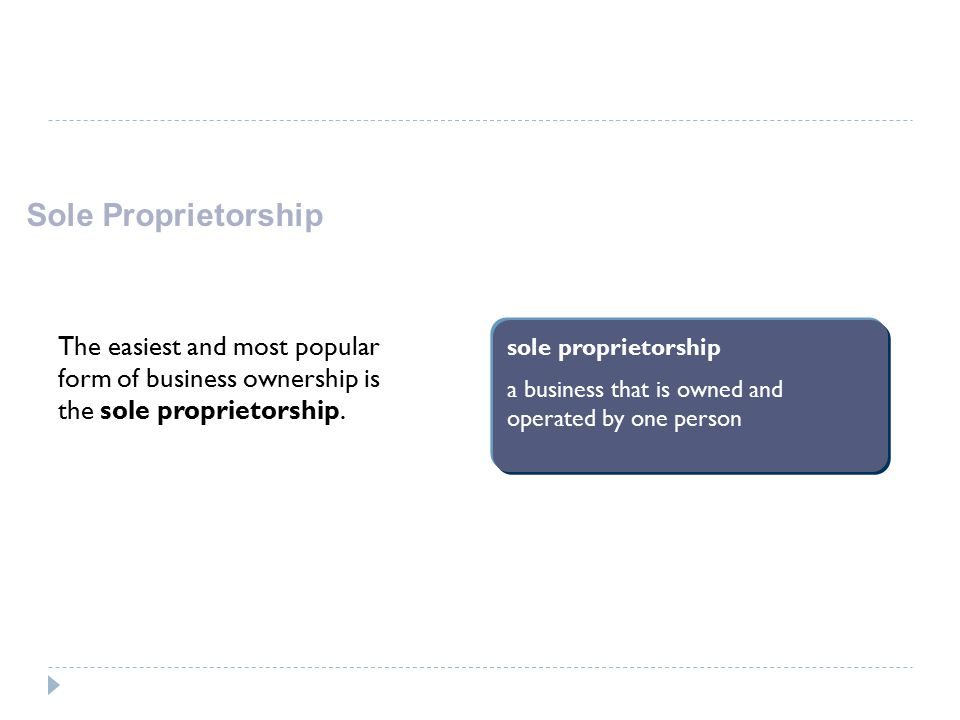 Sole Proprietorship The easiest and most popular form of business ownership is the sole proprietorship.