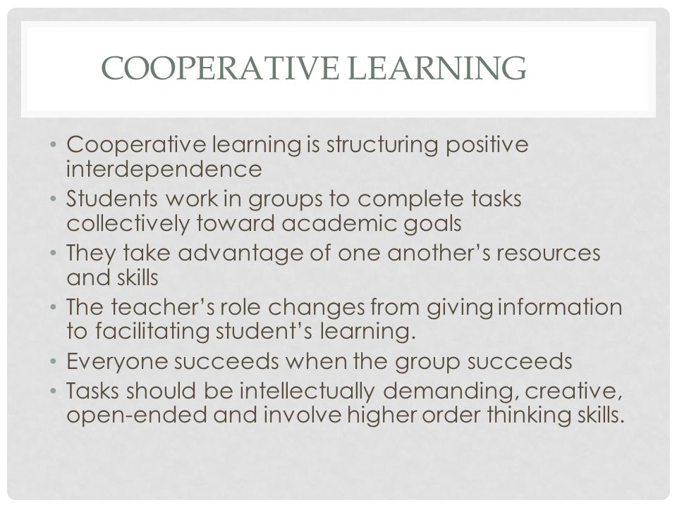 Cooperative learning Cooperative learning is structuring positive interdependence.