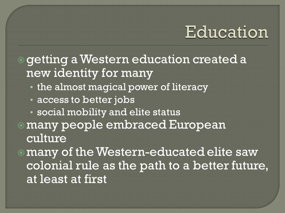 Education getting a Western education created a new identity for many