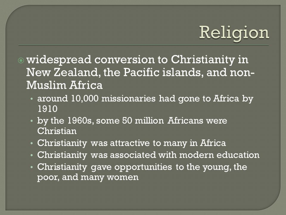 Religion widespread conversion to Christianity in New Zealand, the Pacific islands, and non-Muslim Africa.