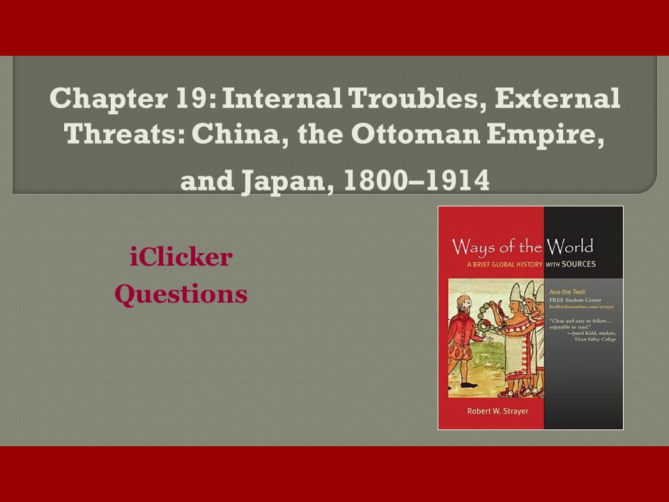 Chapter 19: Internal Troubles, External Threats: China, the Ottoman Empire, and Japan, 1800–1914