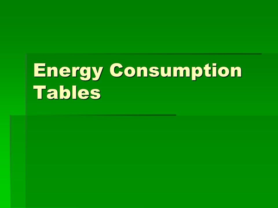 Energy Consumption Tables