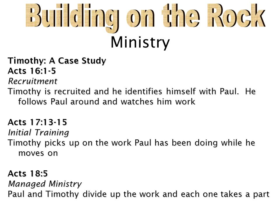 Building on the Rock Ministry Timothy: A Case Study Acts 16:1-5