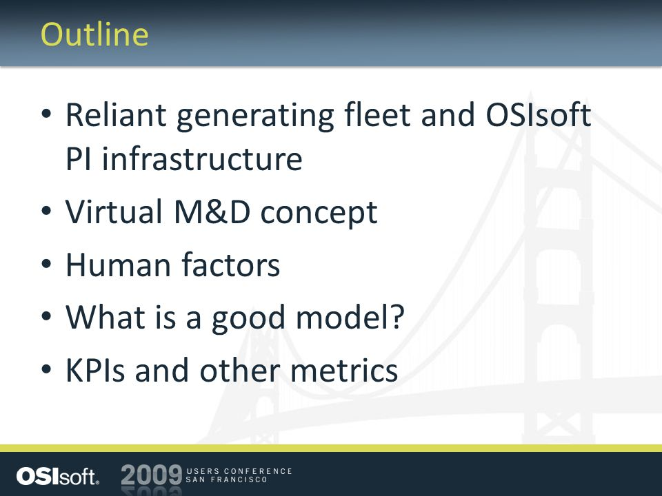 Outline Reliant generating fleet and OSIsoft PI infrastructure. Virtual M&D concept. Human factors.
