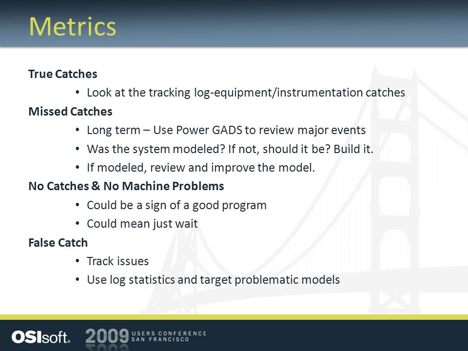 Metrics True Catches. Look at the tracking log-equipment/instrumentation catches. Missed Catches.