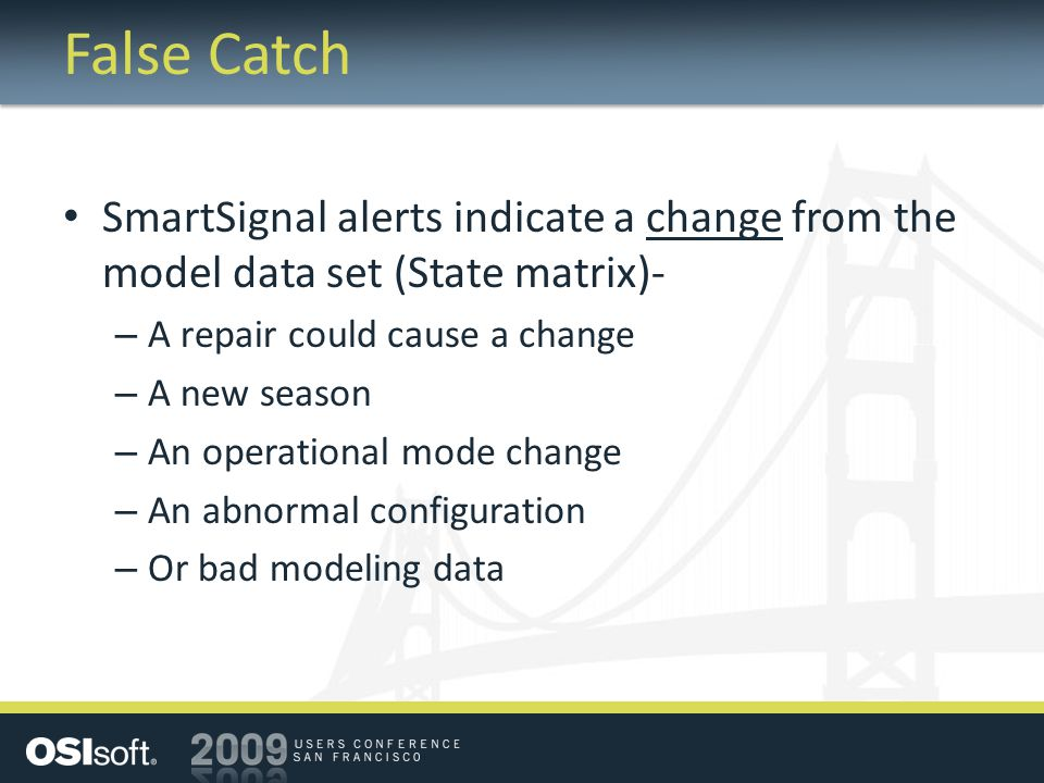 False Catch SmartSignal alerts indicate a change from the model data set (State matrix)- A repair could cause a change.
