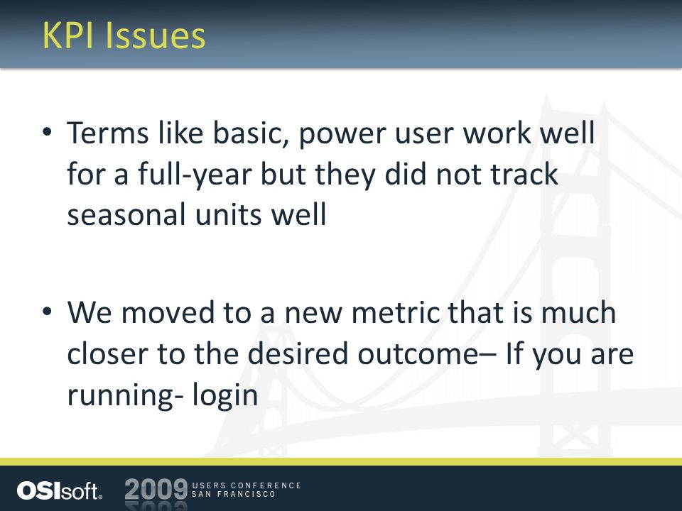KPI Issues Terms like basic, power user work well for a full-year but they did not track seasonal units well.