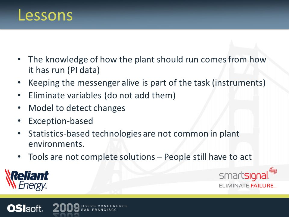 Lessons The knowledge of how the plant should run comes from how it has run (PI data) Keeping the messenger alive is part of the task (instruments)