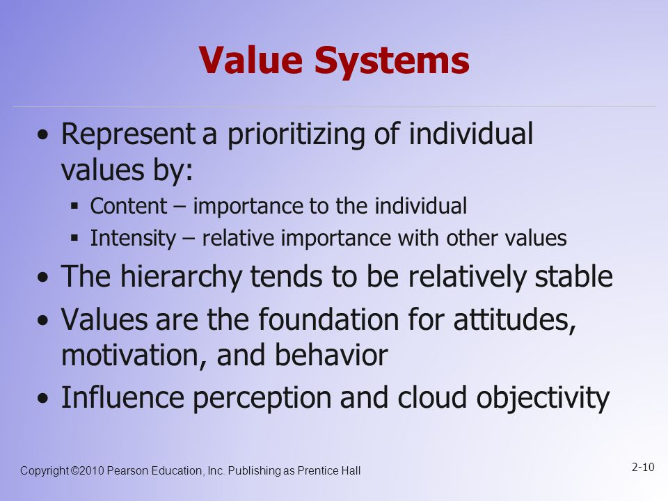 Value Systems Represent a prioritizing of individual values by: