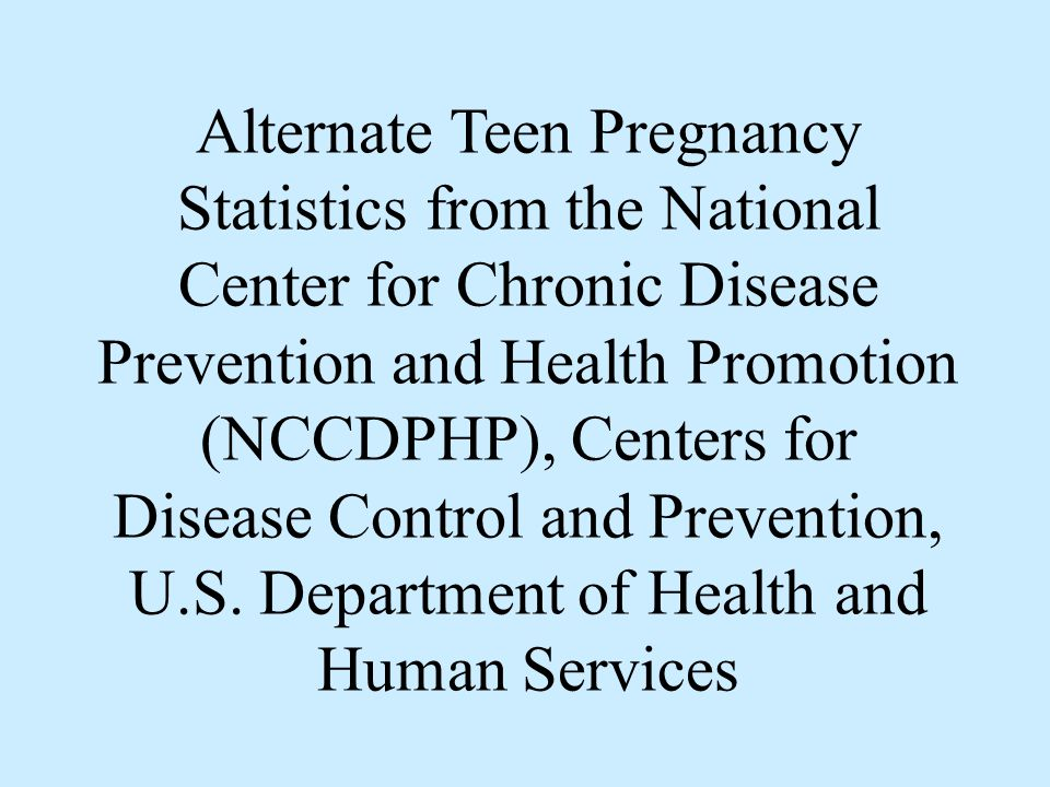 Alternate Teen Pregnancy Statistics from the National Center for Chronic Disease Prevention and Health Promotion (NCCDPHP), Centers for Disease Control and Prevention, U.S.