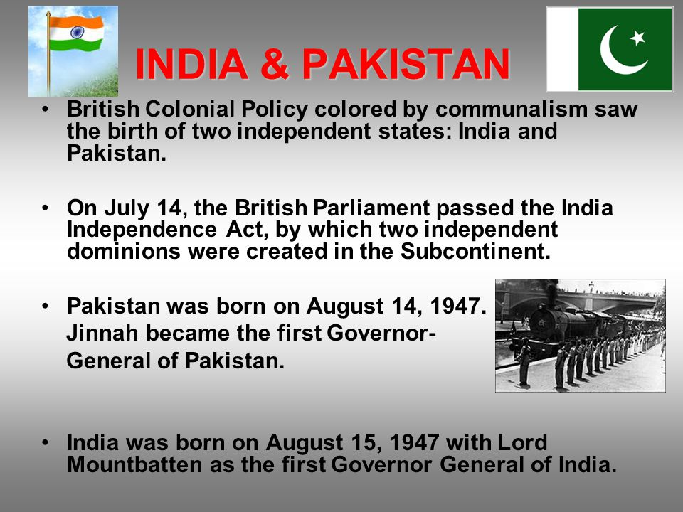 INDIA & PAKISTAN British Colonial Policy colored by communalism saw the birth of two independent states: India and Pakistan.