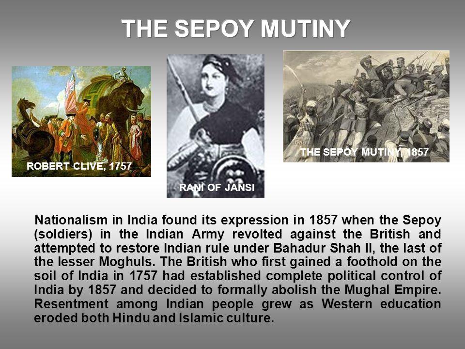 THE SEPOY MUTINY THE SEPOY MUTINY, 1857. ROBERT CLIVE, 1757.