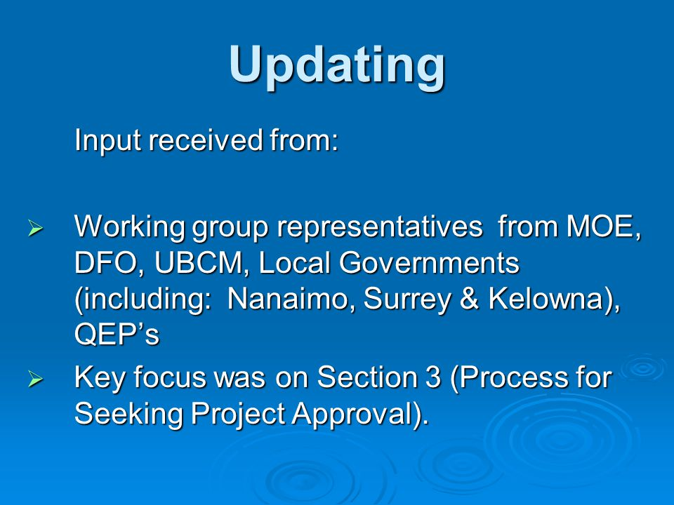 Updating Input received from: Working group representatives from MOE, DFO, UBCM, Local Governments (including: Nanaimo, Surrey & Kelowna), QEP's.