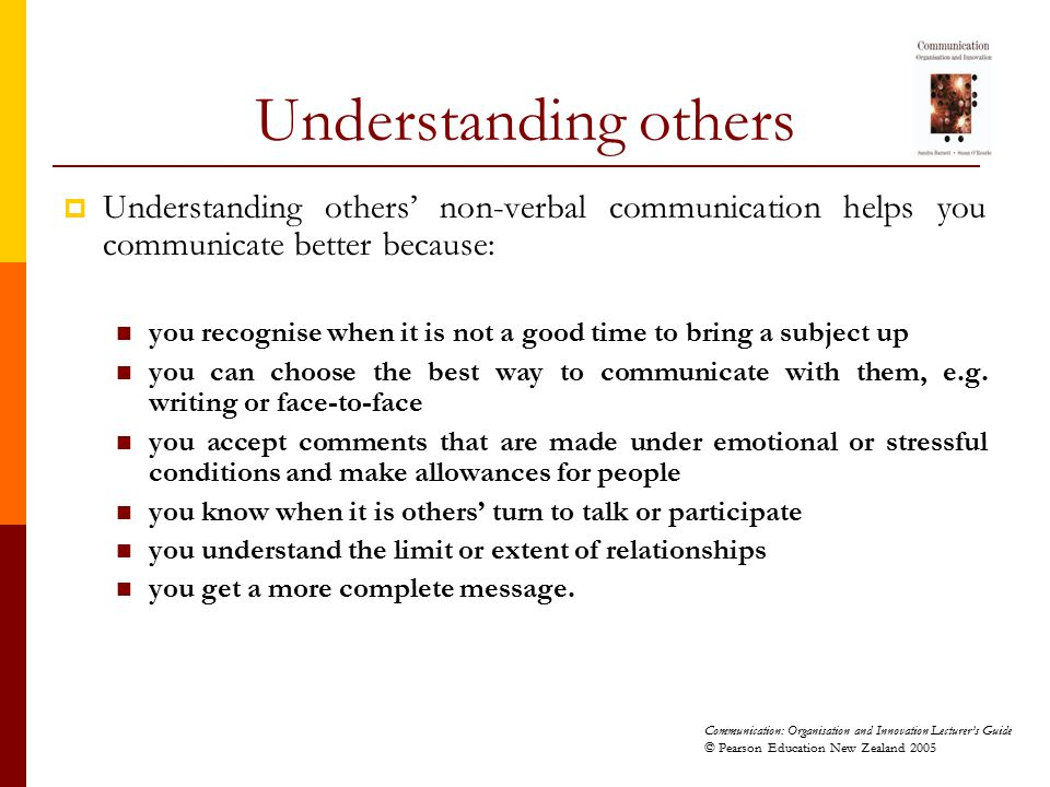 Understanding others Understanding others' non-verbal communication helps you communicate better because: