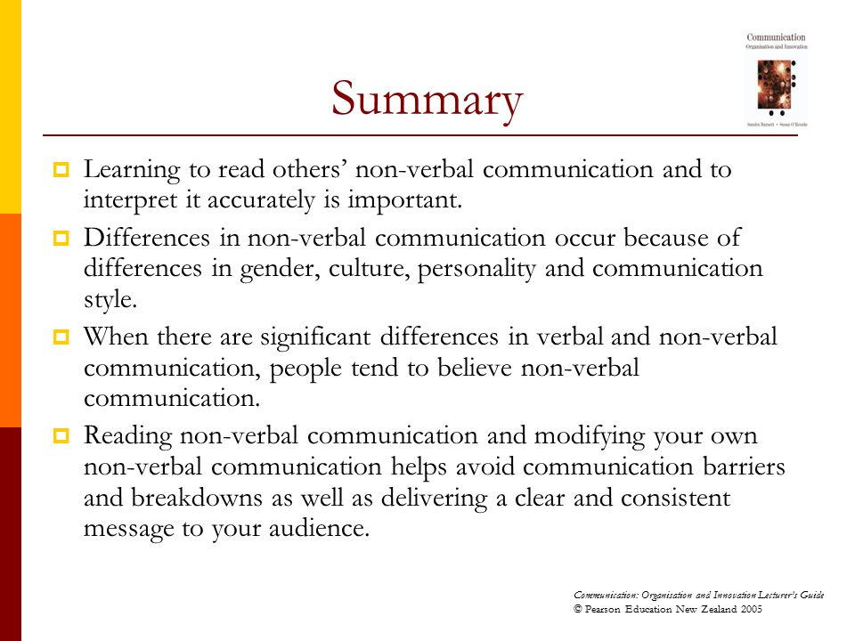 Summary Learning to read others' non-verbal communication and to interpret it accurately is important.