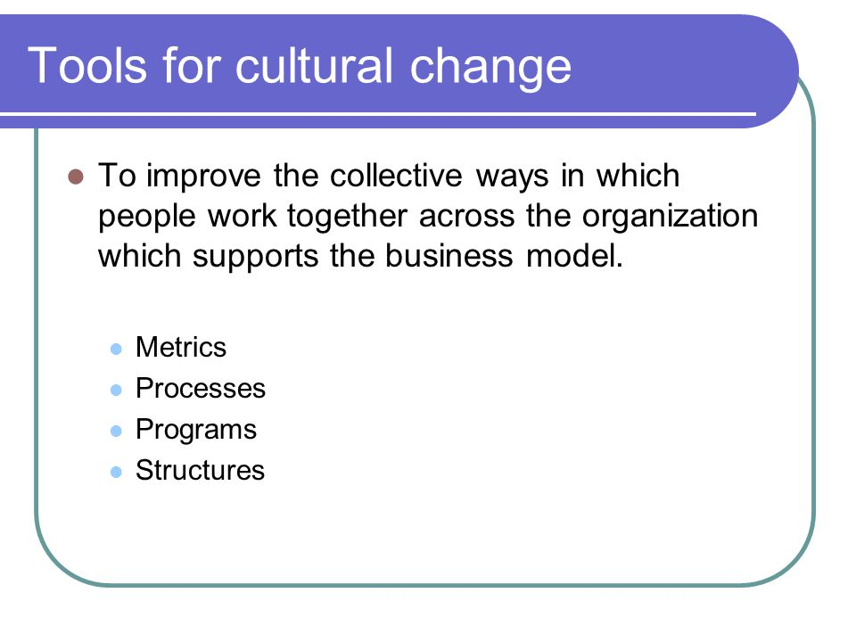 Tools for cultural change