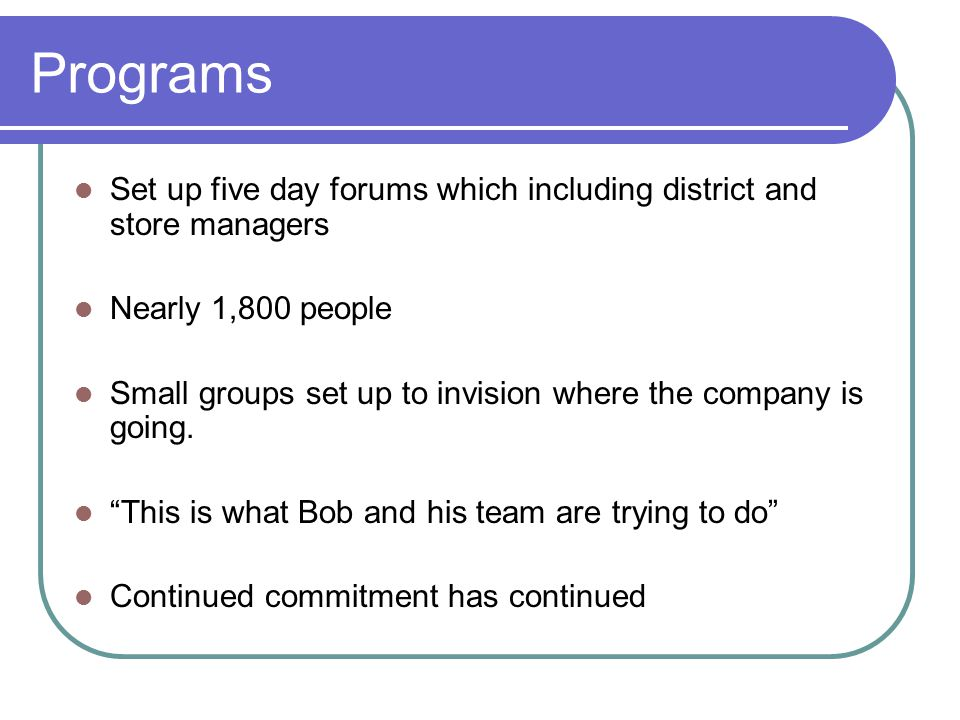 Programs Set up five day forums which including district and store managers. Nearly 1,800 people.