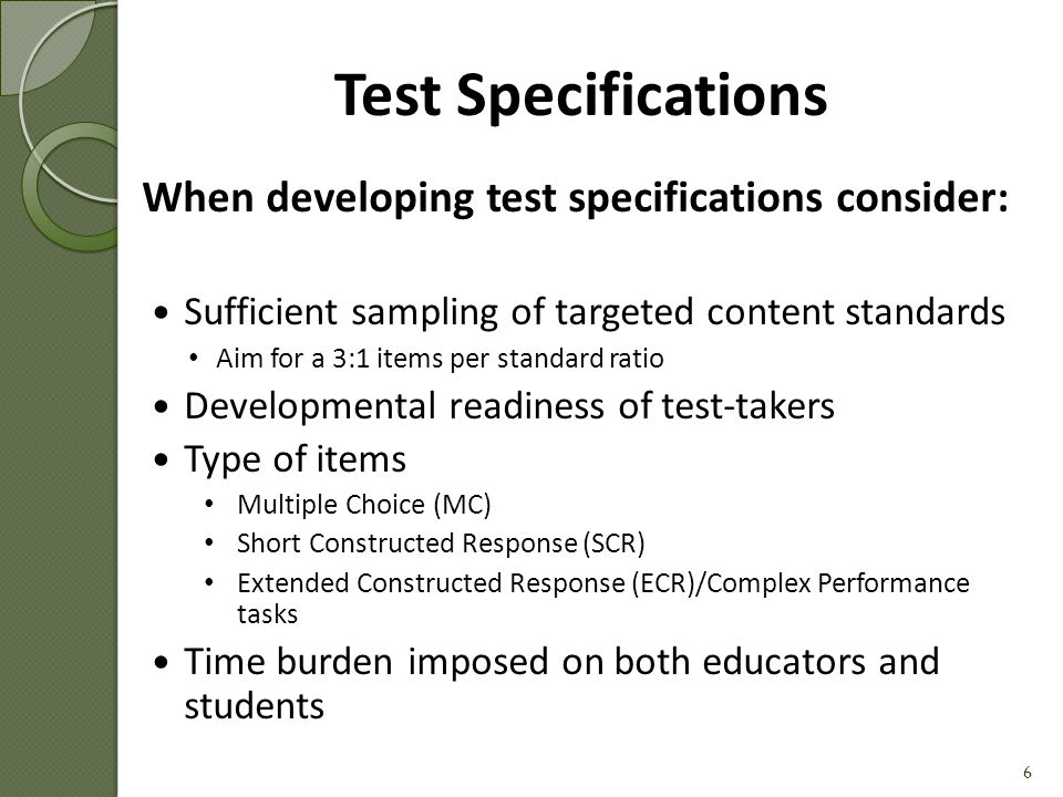Test Specifications When developing test specifications consider: