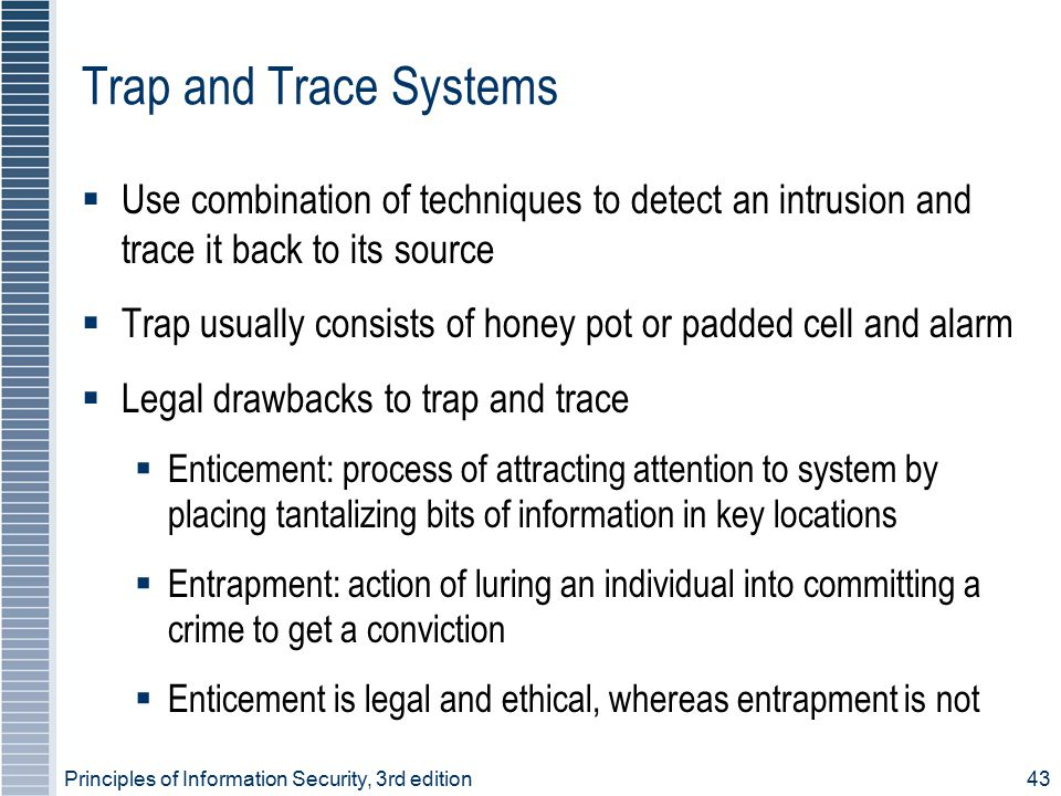 Trap and Trace Systems Use combination of techniques to detect an intrusion and trace it back to its source.