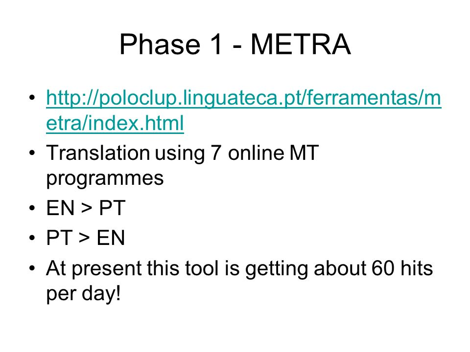 Phase 1 - METRA http://poloclup.linguateca.pt/ferramentas/metra/index.html. Translation using 7 online MT programmes.