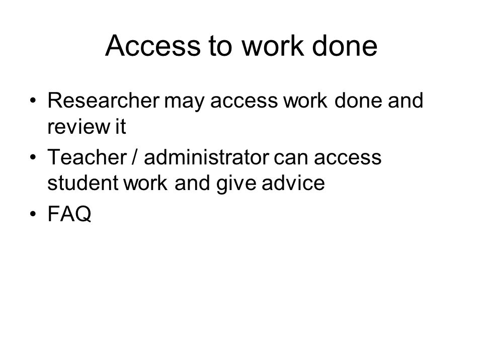 Access to work done Researcher may access work done and review it