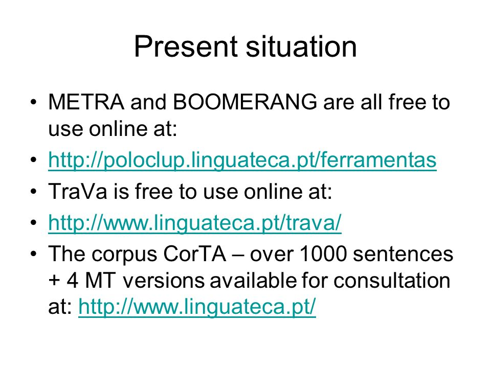 Present situation METRA and BOOMERANG are all free to use online at: