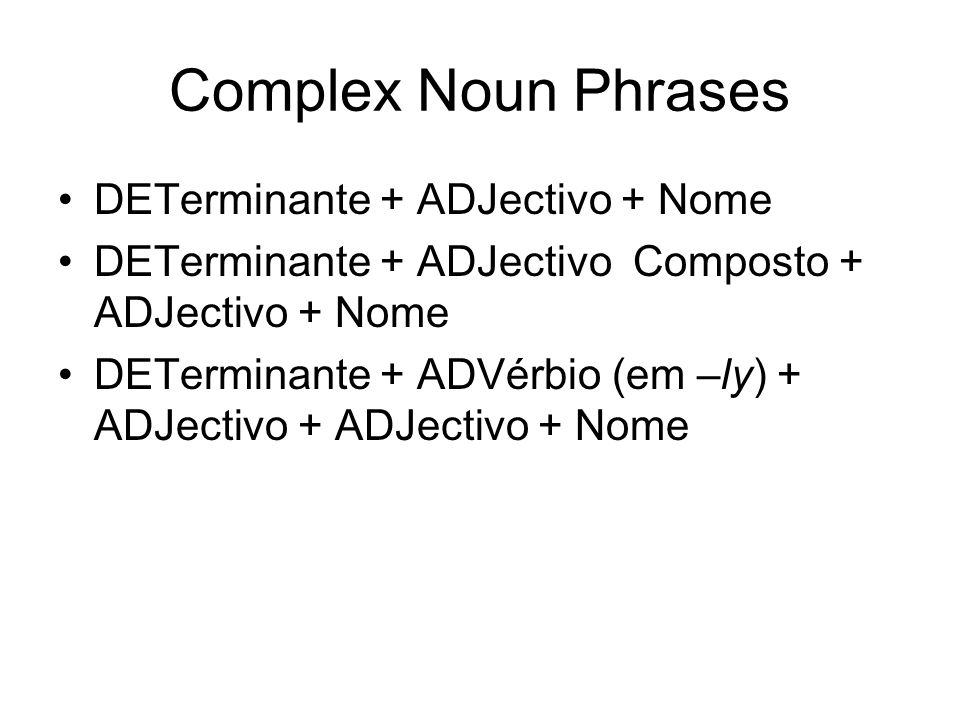 Complex Noun Phrases DETerminante + ADJectivo + Nome