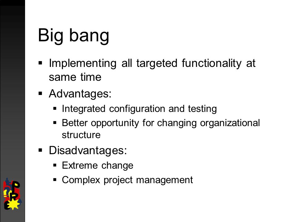 Big bang Implementing all targeted functionality at same time