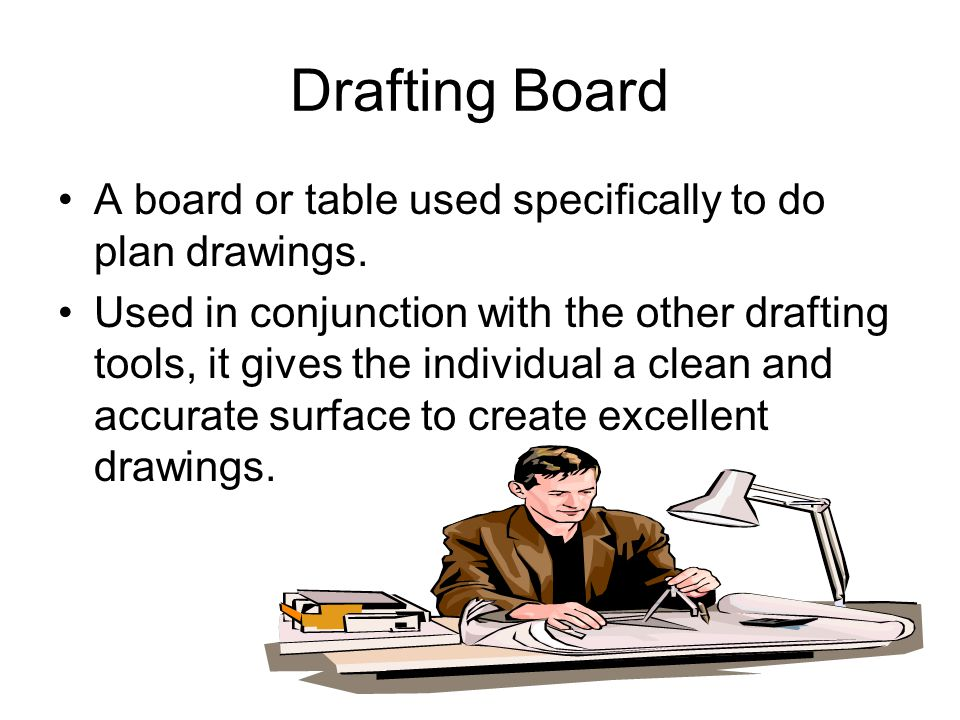 Drafting Board A board or table used specifically to do plan drawings.