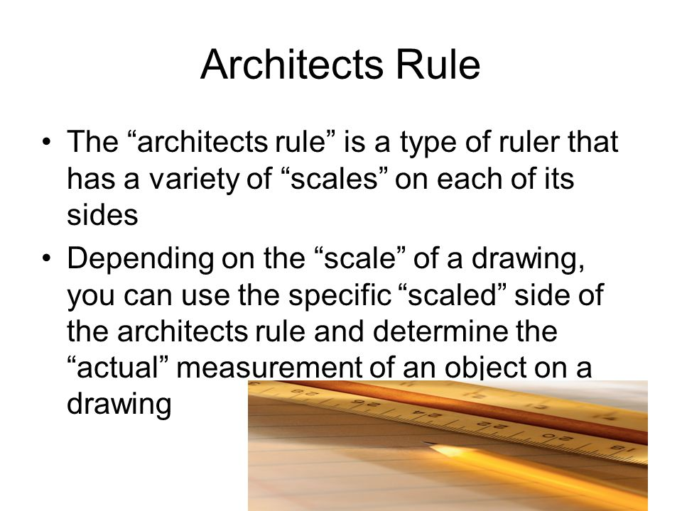 Architects Rule The architects rule is a type of ruler that has a variety of scales on each of its sides.