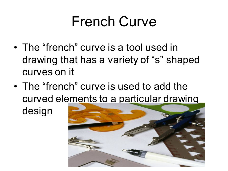 French Curve The french curve is a tool used in drawing that has a variety of s shaped curves on it.