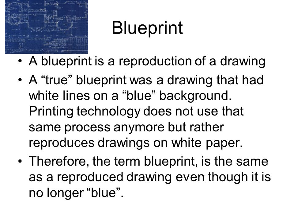 Blueprint A blueprint is a reproduction of a drawing