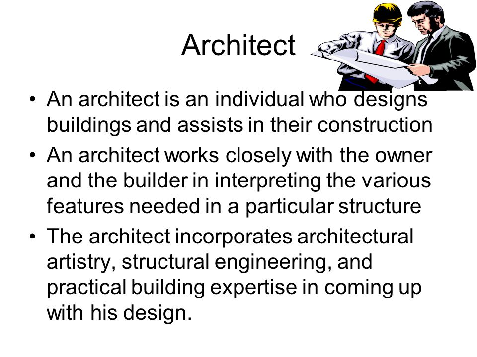 Architect An architect is an individual who designs buildings and assists in their construction.